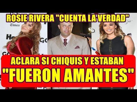 ROSIE RIVERA cuenta la VERDAD y ACLARA si CHIQUIS RIVERA y ESTEBAN LOAIZA tuvieron UNA RELACIÓN