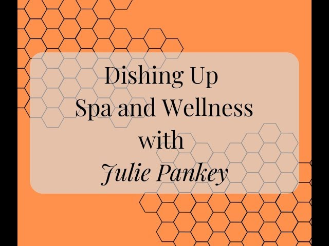 Dishing Up Spa and Wellness with Julie 4.11