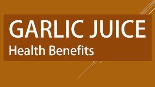 GARLIC JUICE FOR GOOD HEALTH - Amazing Health Benefits of Garlic Juice
