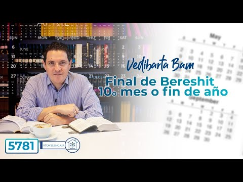 Vedibarta Bam - Final de Bereshit y 10o mes o fin de año