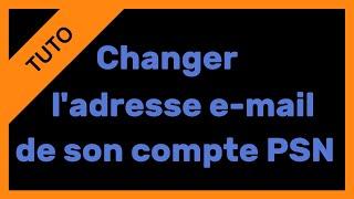 【TUTO】Changer l'adresse e-mail de son compte PSN