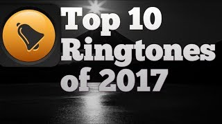 TOP 10 BEST RINGTONES 2017