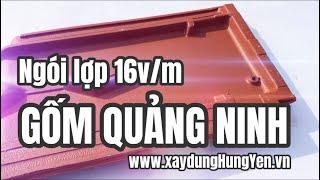 Ngói lợp 16v/m Gốm Quảng Ninh - Không rêu mốc | Nhà phân phối Vũ Văn Thắng - Hưng Yên | 02213 862259