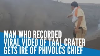 Man who recorded viral video of Taal crater irks Phivolcs chief
