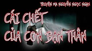 CÁI CHẾT CỦA CON BẠN THÂN – Nguyen Ngoc Ngan truyen ma