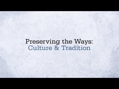 Preserving the Ways - Culture and Traditions