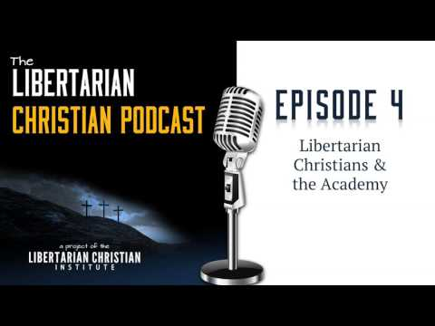 Ep 4: Libertarian Christians and the Academy