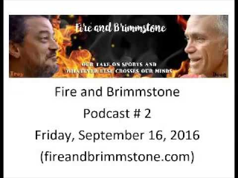 Fire and Brimmstone - Podcast # 2 - September 16, 2016