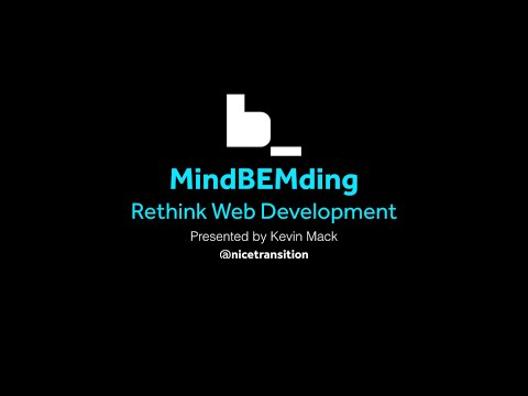 """MindBEMding – Rethink Web Development"" - Presentation By Kevin Mack"