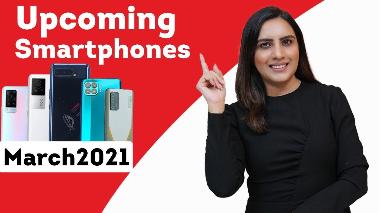 Top 10+ Best Upcoming Mobile Phone Launches in March 2021 | New Mobiles in March 2021