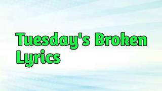 Sugarland - Tuesday's broken Lyrics
