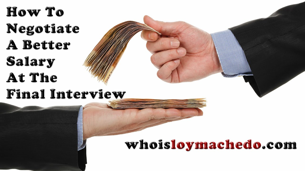 how to negotiate a better salary at the final interview ask loy how to negotiate a better salary at the final interview ask loy machedo