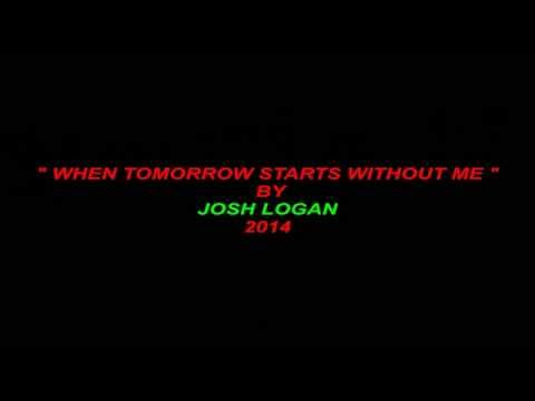 """ WHEN TOMORROW STARTS WITHOUT ME ""  BY: JOSH LOGAN    [ A FUNERAL POEM  ]"