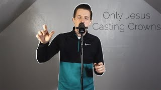 Only Jesus - Casting Crowns (Acoustic Cover)