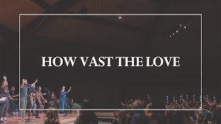 How Vast the Love • The Glorious Christ Live