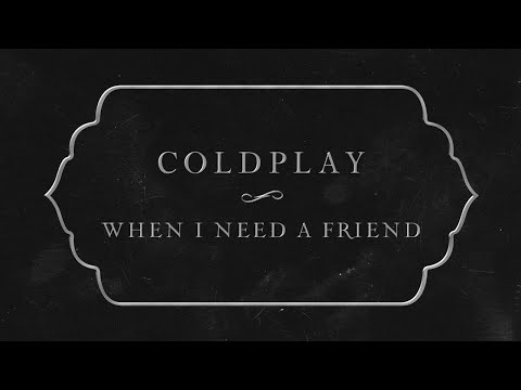 Coldplay - When I Need A Friend (Official Lyric Video)