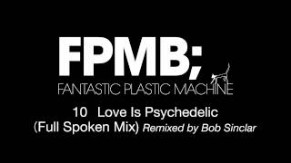 "Fantastic Plastic Machine (FPM) / Love Is Psychedelic (Full Spoken Mix)(2007 ""FPMB"")"