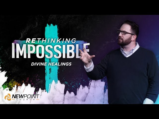 Divine Healings | Rethinking Impossible [ New Point Church ]