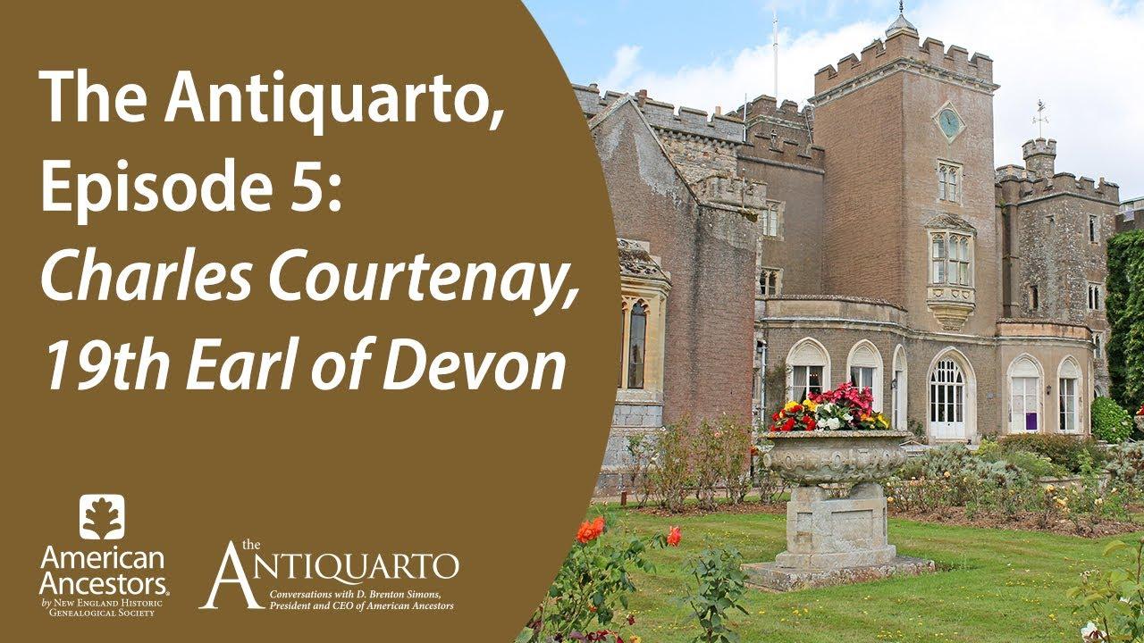 The Antiquarto, Episode 5: Charles Courtenay, 19th Earl of Devon