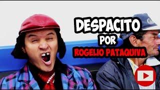 LUIS FONSI / DESPACITO /HASSAM / Parodia Por Rogelio Pataquiva