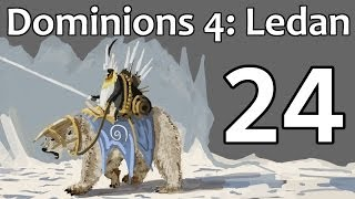 Dominions 4: Ledan - Episode 24 (Northern Supremacy)