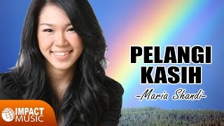 Video Maria Shandi - Pelangi Kasih download MP3, 3GP, MP4, WEBM, AVI, FLV Maret 2018
