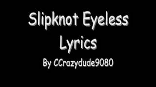 Slipknot Eyeless Lyrics