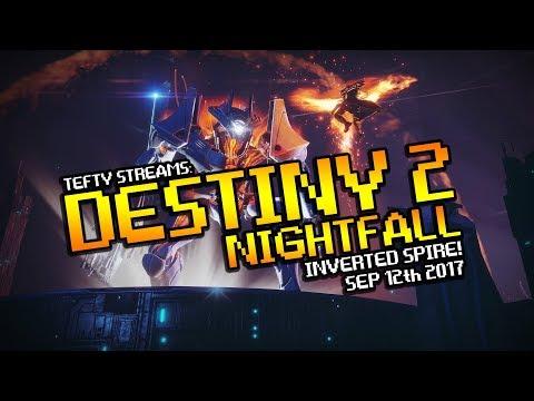 Destiny 2 NIGHTFALL LIVE! - The Inverted Spire - Sep 12th 2017