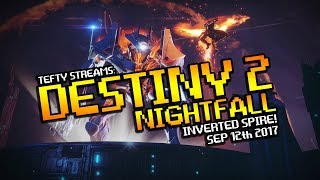 Destiny 2 NIGHTFALL LIVE! - The Inverted Spire - Sep 12th 2017