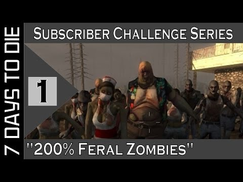 7 Days To Die: Alpha 8.5 || Subscriber Challenge Series (1080p YT-MA) E1: 200% Feral Zombies