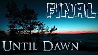 ПРИШЕЛ РАССВЕТ, НАСТУПИЛ КОНЕЦ (Until Dawn) #Final