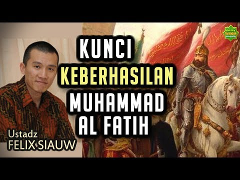 Muhammad Al-Fatih 1453 | Ustadz Felix Siauw [Full Video ...