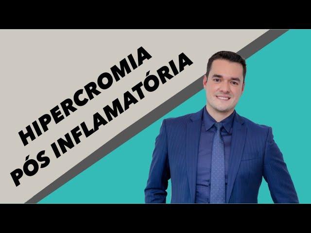 HIPERCROMIA/HIPERPIGMENTAÇÃO PÓS INFLAMATÓRIA