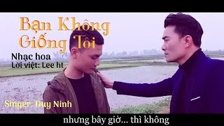 Bạn Không Giống Tôi | Duy Ninh | Official MV