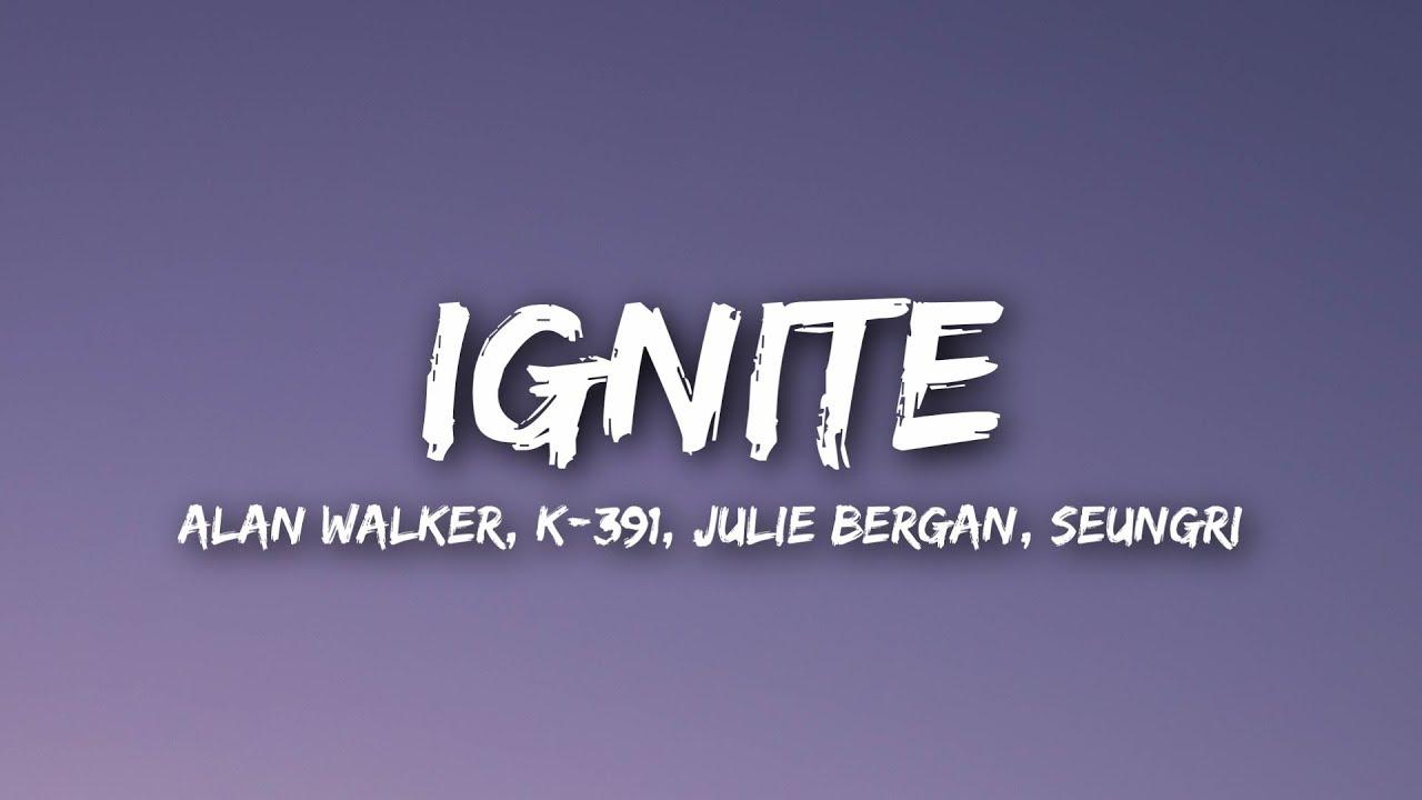 Alan Walker & K-391 - Ignite (Lyrics) ft  Julie Bergan & Seungri