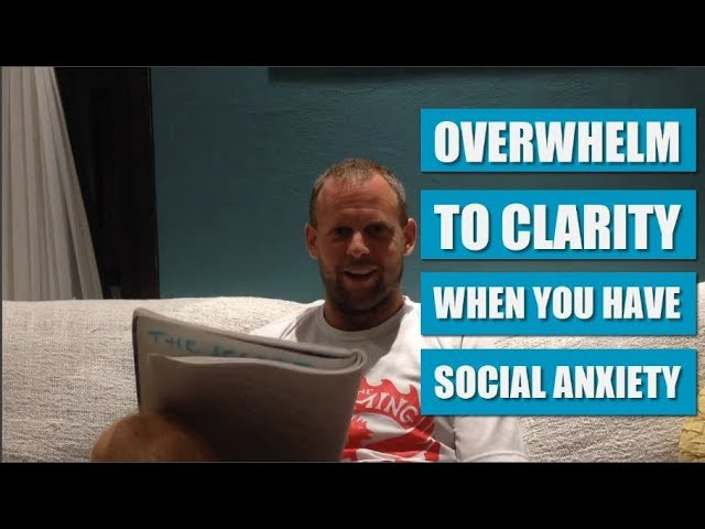 From Overwhelm to Clarity When You Have Social Anxiety