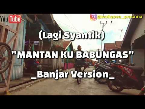 Lagi Syantik-Mantan Ku Babungas (Banjar Version) By Wahyu Pratama