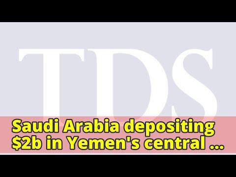 Saudi Arabia depositing $2b in Yemen's central bank to back currency