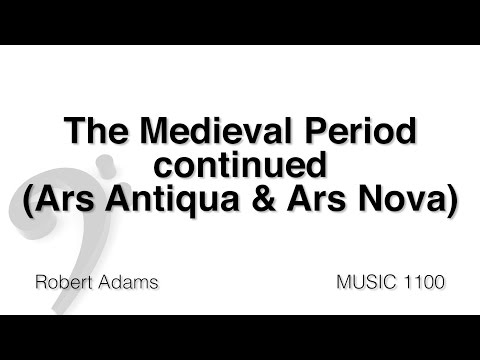 MUSC 1100 08 - Medieval Period Part 3 (Ars Antiqua and Ars Nova)