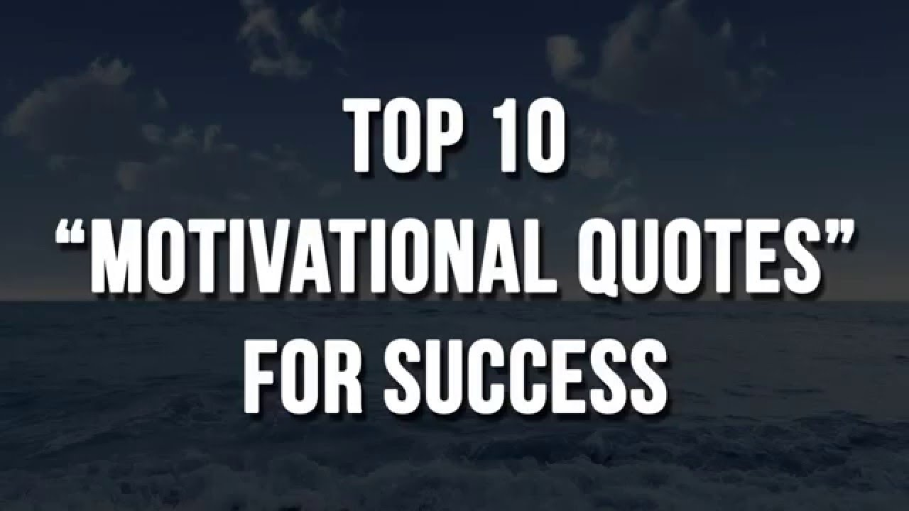 Top Quotes About Life Top 10 Motivational Quotes For Success In Life  Youtube
