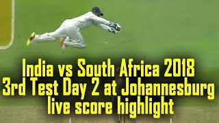 India vs South Africa 2018 3rd Test Day 2 at Johannesburg live score highlight