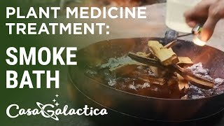 Smoke Bath - Plant Medicine Treatment - Ayahuasca Plant Spirit Healing Retreat Peru | Casa Glactica