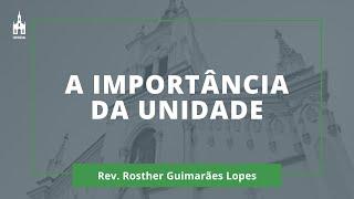 A Importância Da Unidade - Rev. Rosther Guimarães Lopes - Culto Noturno - 04/10/2020