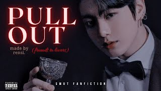 """PULL OUT""