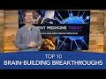 Top 10 Brain-Building Breakthroughs