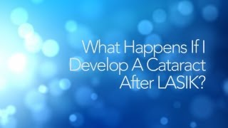 LASIK FAQs 4: What Happens If I Develop A Cataract After LASIK?