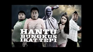 HANTU BUNGKUS IKAT TEPI FULL MOVIE