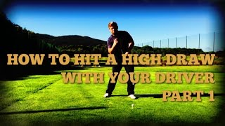 How to hit a high draw with a driver - PART 1