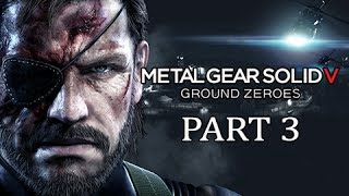 Metal Gear Solid 5 Ground Zeroes Gameplay Walkthrough - Part 3 (PS4 MGSV Commentary)