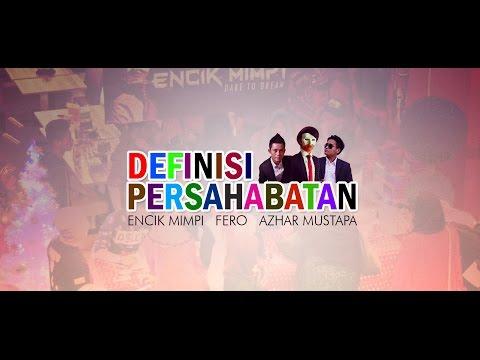 Definisi Persahabatan - Encik Mimpi, Fero & Azhar Mustapa (UNOFFICIAL)